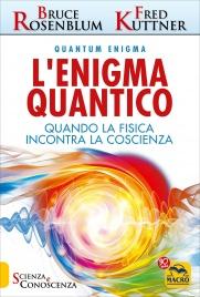 L'ENIGMA QUANTICO Quando la fisica incontra la coscienza di Bruce Rosenblum, Fred Kuttner