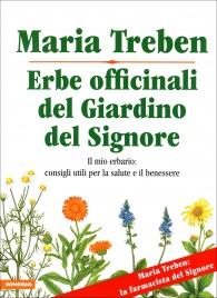 ERBE OFFICINALI DEL GIARDINO DEL SIGNORE Il mio primo erbario: consigli utili per la salute e il benessere di Maria Treben