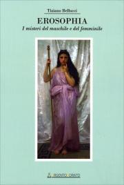EROSOPHIA I misteri del maschile e del femminile di Tizianno Bellucci