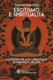 EROTISMO E SPIRITUALITà Introduzione alla liberazione attraverso il piacere di Claudio Marucchi