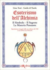 ESOTERISMO DELL'ALCHIMIA Il simbolo - il segreto - la materia pensante di Gino Testi, Guido Di Nardo