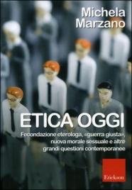 """ETICA OGGI Fecondazione eterologa, """"guerra giusta"""", nuova morale sessuale e altre grandi questioni contemporanee di Michela Marzano"""