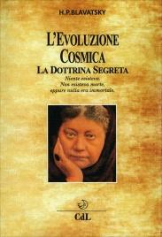 L'EVOLUZIONE COSMICA - LA DOTTRINA SEGRETA Niente esisteva. Non esisteva morte, eppure nulla era immortale di Helena Petrovna Blavatsky