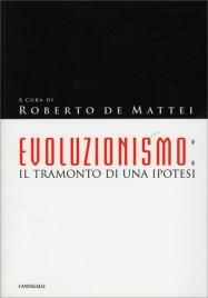 EVOLUZIONISMO IL TRAMONTO DI UNA IPOTESI di a cura di Roberto De Mattei
