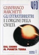 GLI EXTRATERRESTRI E L'ORIGINE DELLA CIVILTà Dal cosmo al pianeta Terra di Gianfranco Marchetti