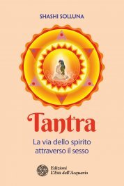 Tantra - La Via dello Spirito Attraverso il Sesso (eBook)