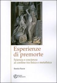 ESPERIENZE DI PREMORTE Scienza e coscienza al confine tra fisica e metafisica di Enrico Facco