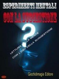 Esperimenti Mentali con la Suggestione (eBook)