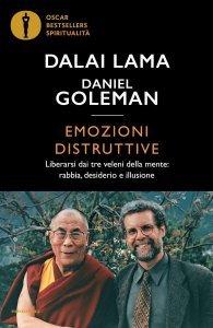 EMOZIONI DISTRUTTIVE Liberarsi dai tre veleni della mente: rabbia, desiderio e illusione di Daniel Goleman, Dalai Lama