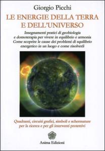 LE ENERGIE DELLA TERRA E DELL'UNIVERSO Insegnamenti pratici di geobiologia e domoterapia per vivere in equilibrio e armonia di Giorgio Picchi