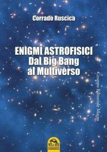 ENIGMI ASTROFISICI (EBOOK) Dal Big Bang al Multiverso di Corrado Ruscica