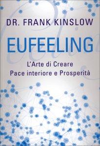 EUFEELING - LA GUARIGIONE QUANTICA Apprendi e metti in pratica il Quantum Entrainment di Frank Kinslow