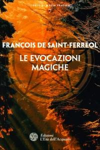 LE EVOCAZIONI MAGICHE Corso di magia pratica 7 di François De Saint-Ferreol