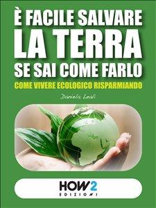É Facile Salvare la Terra Se Sai Come Farlo (eBook)