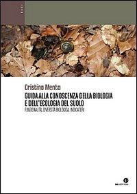 Guida alla Conoscenza della Biologia e dell'Ecologia del Suolo