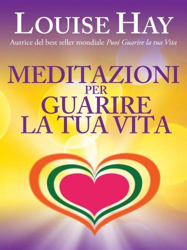 Meditazioni per Guarire la Tua Vita (eBook)