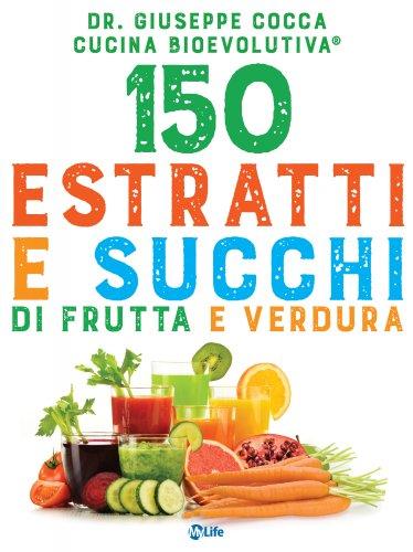 150 Estratti e Succhi di Frutta e Verdura (eBook)