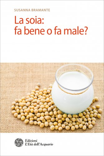 La Soia: Fa Bene o Male? (eBook)