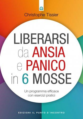 Liberarsi da Ansia e Panico in 6 Mosse (eBook)