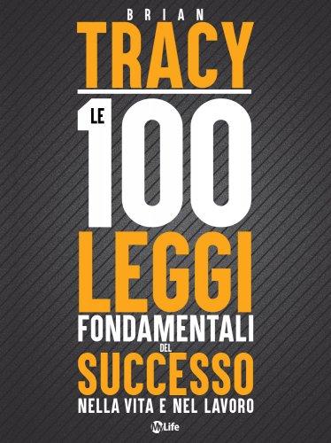 Le 100 Leggi Fondamentali del Successo nella Vita e nel Lavoro (eBook)
