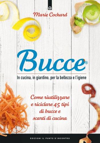 Bucce - In Cucina, in Giardino, per la Bellezza e l'Igiene (eBook)