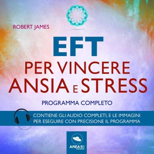 EFT per Vincere Ansia e Stress (Audiolibro Mp3)
