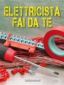 Elettricista Fai da Te (eBook)