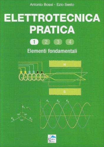 Elettrotecnica Pratica - Volume 1