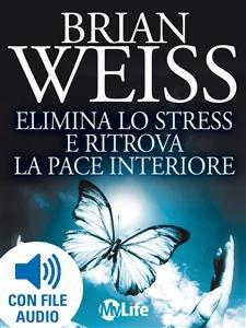 Elimina lo Stress e Ritrova la Pace Interiore (eBook)