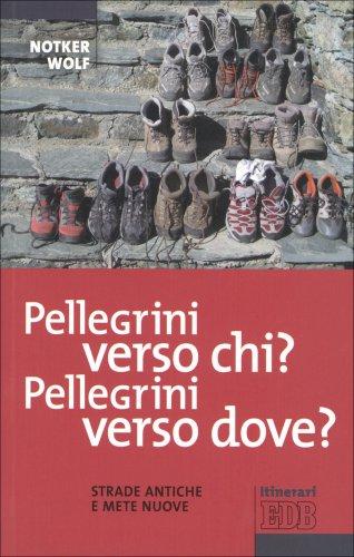 Pellegrini Verso Chi? Pellegrini Verso Dove?