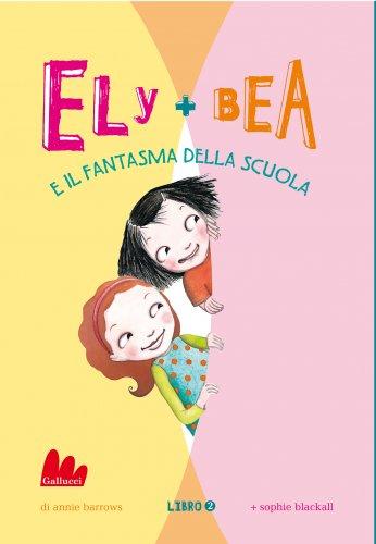 Ely + Bea e il Fantasma della Scuola (eBook)