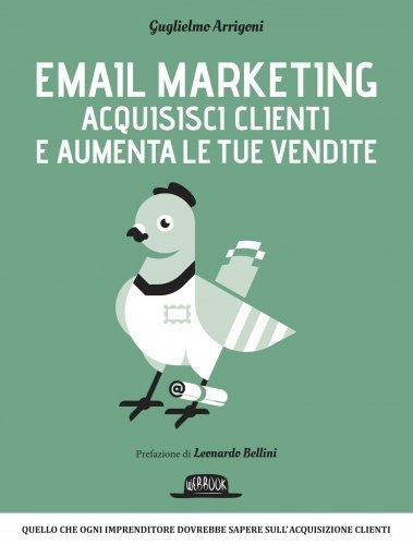 Email Marketing - Acquisisci Clienti e Aumenta le Tue Vendite (eBook)