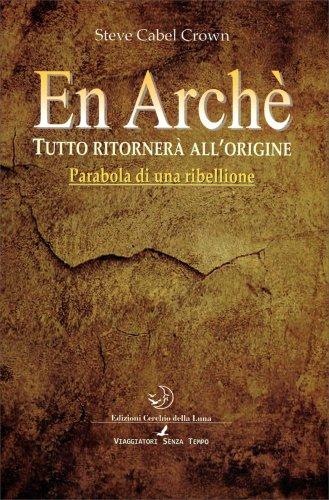 En Archè - Tutto Ritornerà all'Origine