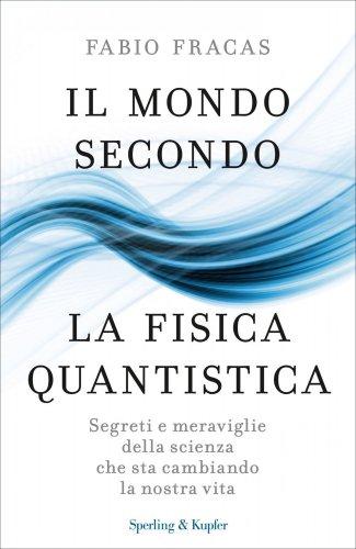 Il Mondo Secondo la Fisica Quantistica (eBook)