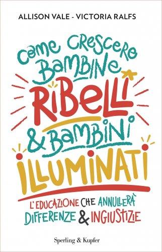 Come Crescere Bambine Ribelli e Bambini Illuminati (eBook)