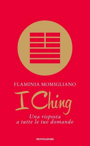 I Ching - Una Risposta a Tutte le Tue Domande (eBook)