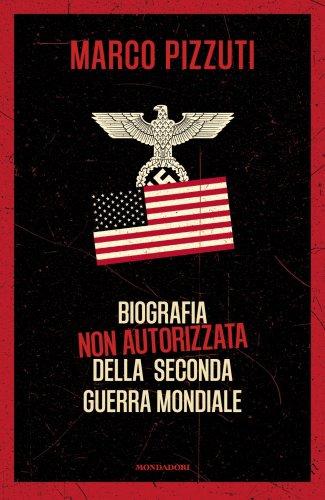 Biografia non autorizzata della Seconda Guerra Mondiale (eBook)