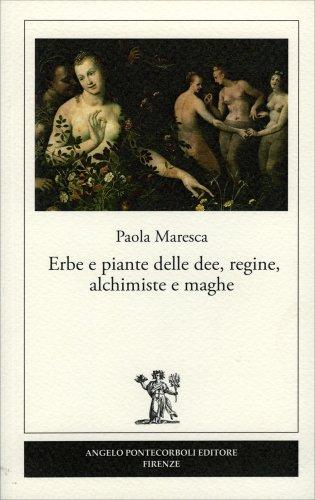 Erbe e Piante delle Dee, Regine, Alchimiste e Maghe