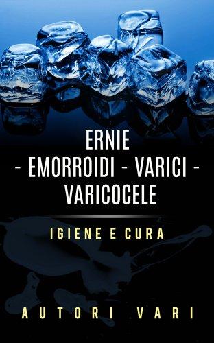 Ernie - Emorroidi - Varici - Varicocele (eBook)
