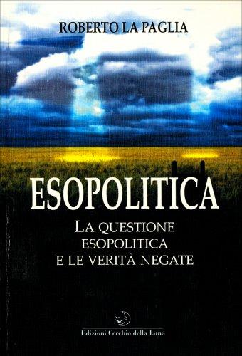 Esopolitica - La Questione Esopolitica e le Verità Negate