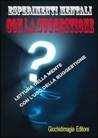 Esperimenti Mentali con la Suggestione (eBook)