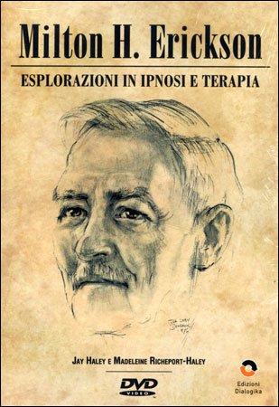 Milton H. Erickson - Esplorazioni in Ipnosi e Terapia