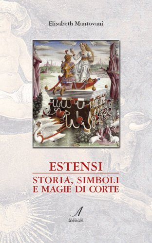 Estensi: Storia, Simboli e Magie di Corte
