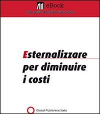 Esternalizzare per Diminuire i Costi (eBook)
