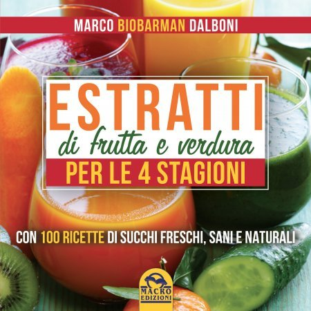 Estratti di Frutta e Verdura per le 4 Stagioni (eBook)