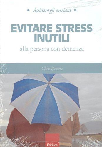 Evitare Stress Inutili alla Persona con Demenza