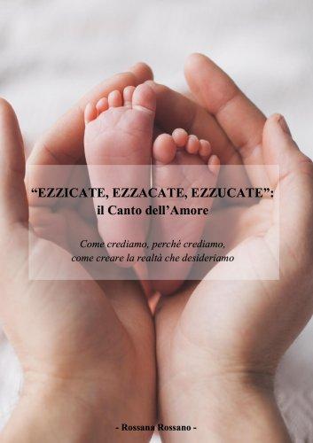 """""""Ezzicate, Ezzacate, Ezzucate"""": il Canto dell'Amore (eBook)"""