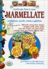 Ricette per Fare in Casa Marmellate, Confetture, Succhi, Creme e Gelatine