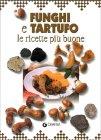 Funghi e Tartufo - Le Ricette Più Buone