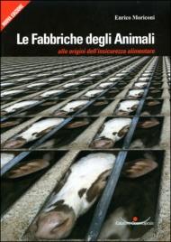 LE FABBRICHE DEGLI ANIMALI All'origine dell'insicurezza alimentare di Enrico Moriconi